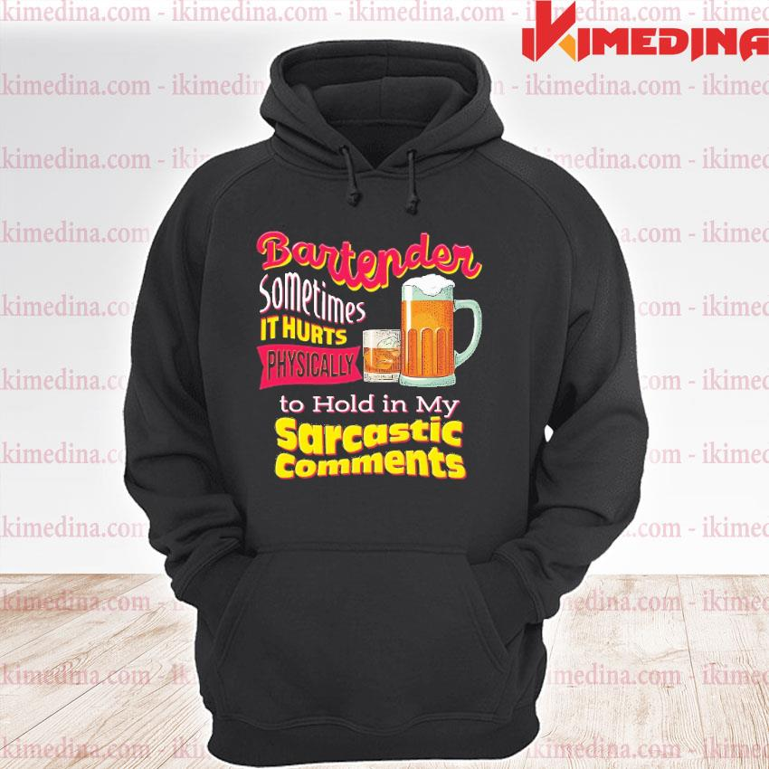 Official bartender sometimes it hurts physically to hold in my sarcastic comments s premium hoodie