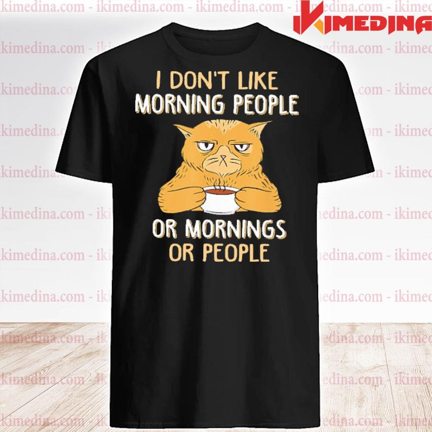 Official cat i don't like morning people or mornings or people shirt