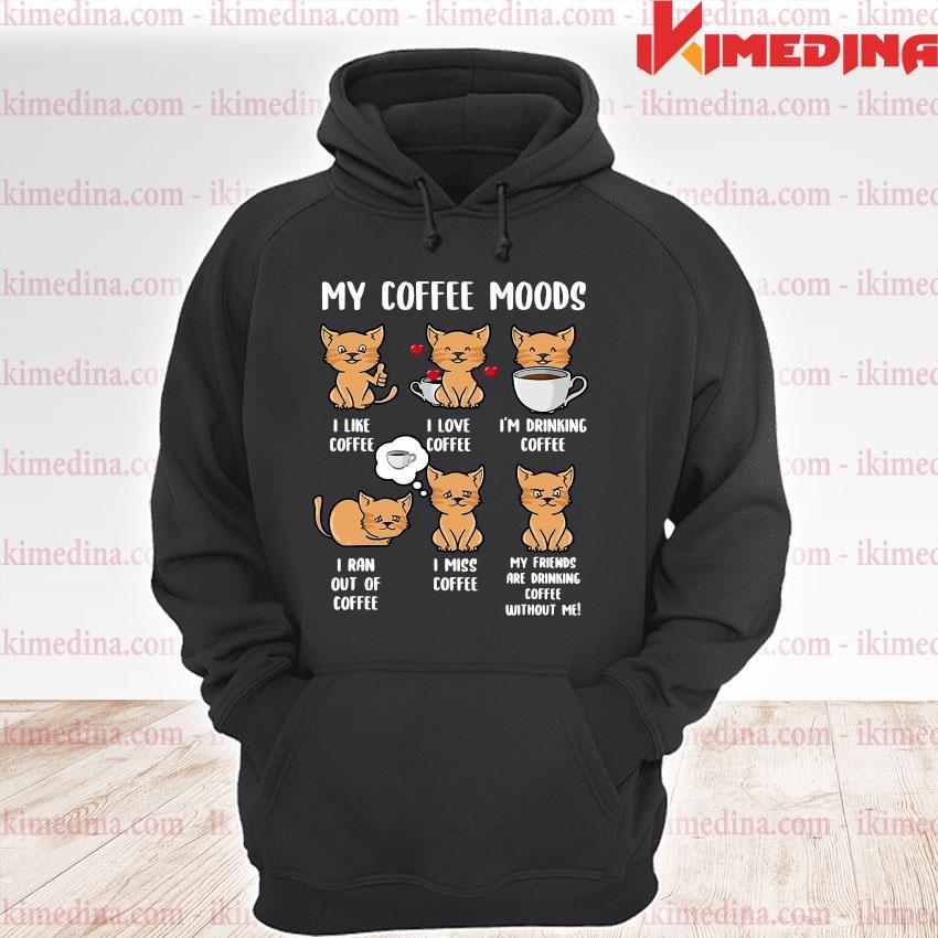 Official cats my coffee moods i like coffee i love coffee s premium hoodie