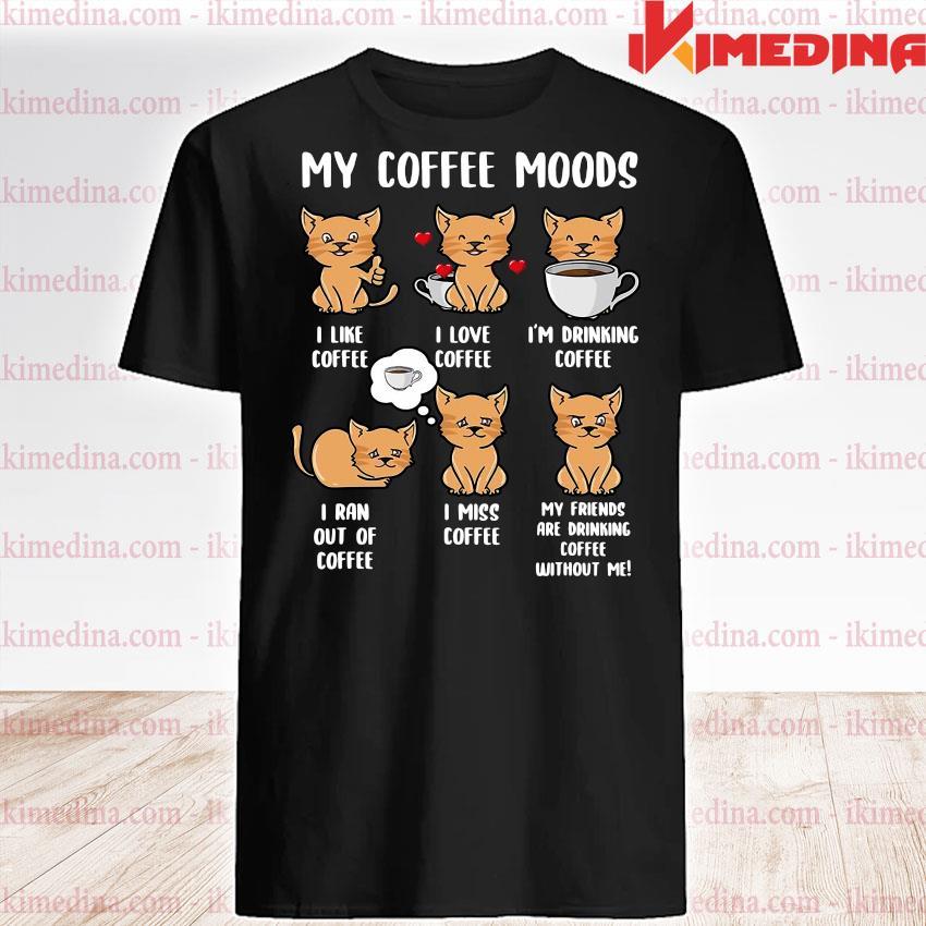 Official cats my coffee moods i like coffee i love coffee shirt