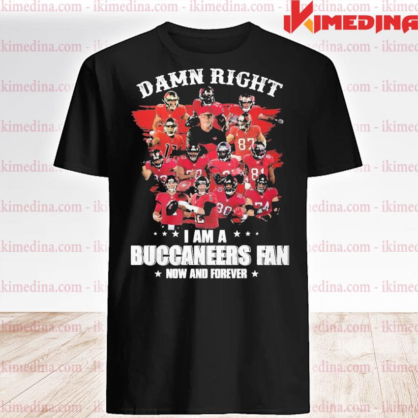 Official damn right i am a tam buccaneers fan nơ and forever 2021 shirt