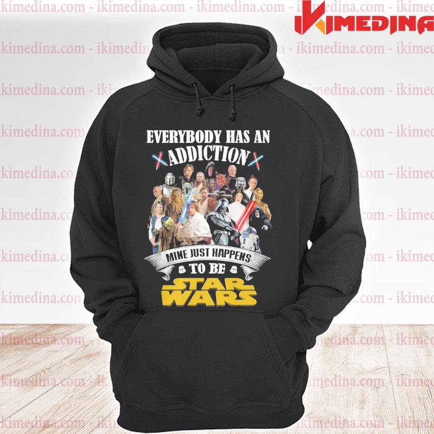 Official everybody has an addiction mine just happens to be star wars 2021 s premium hoodie