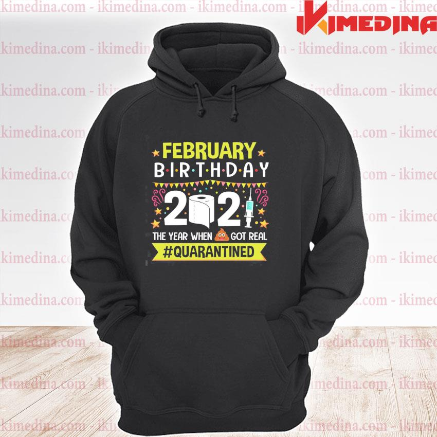 Official february birthday 2021 the year when got real #quarantined s premium hoodie