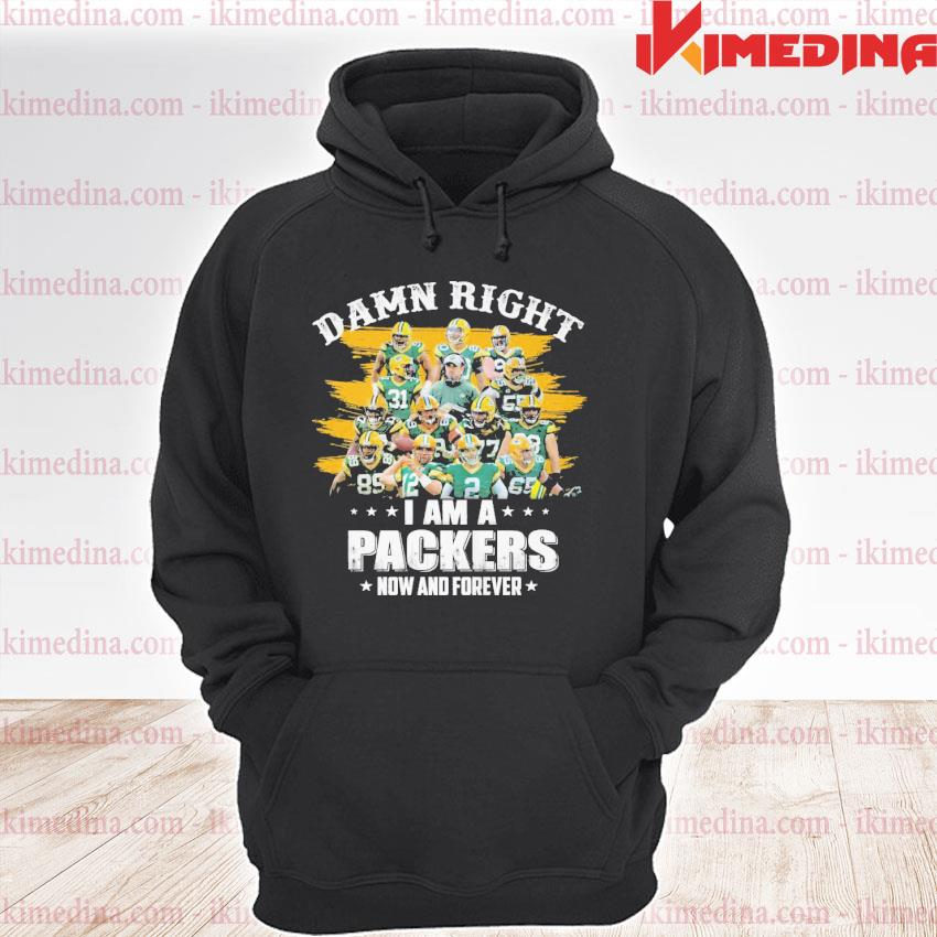 Official green bay packers damn right i am a packers now and forever 2021 s premium hoodie
