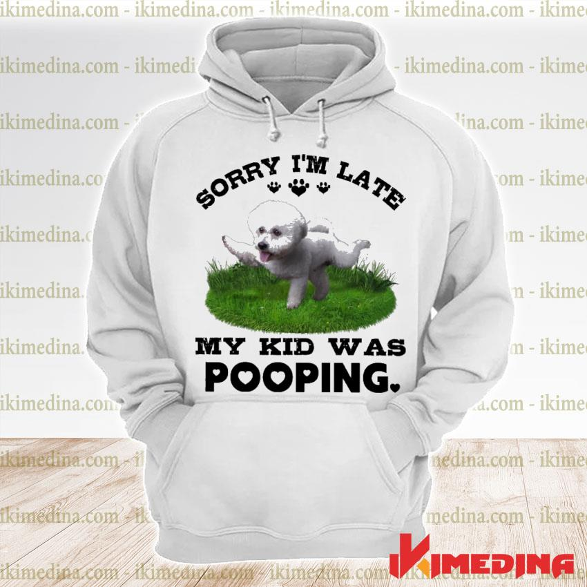 Official grey bichon frise puppy sorry i'm late my kid was pooping s premium hoodie