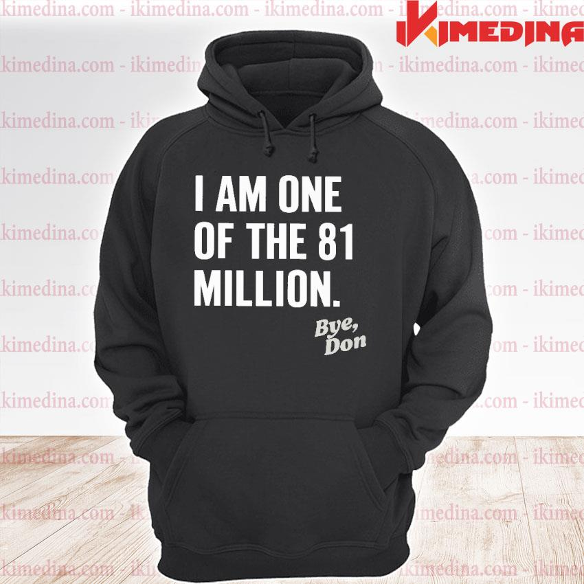 Official i am one of the 81 million bye don s premium hoodie