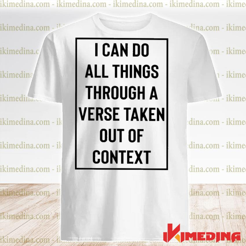 Official i can do all things through a verse taken out of context shirt