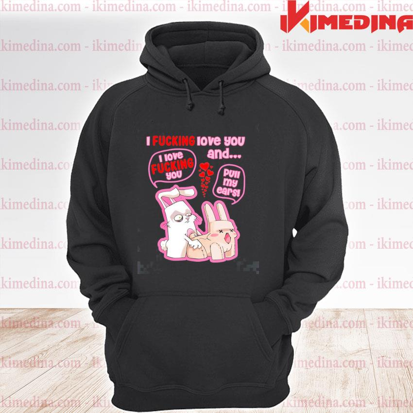 Official i fuvking love you i love fucking you and full my ears s premium hoodie
