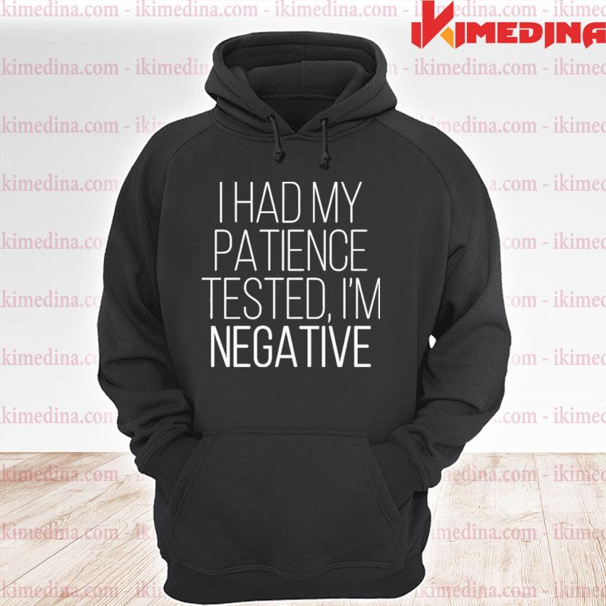 Official i had my patience tested i'm negative 2021 s premium hoodie