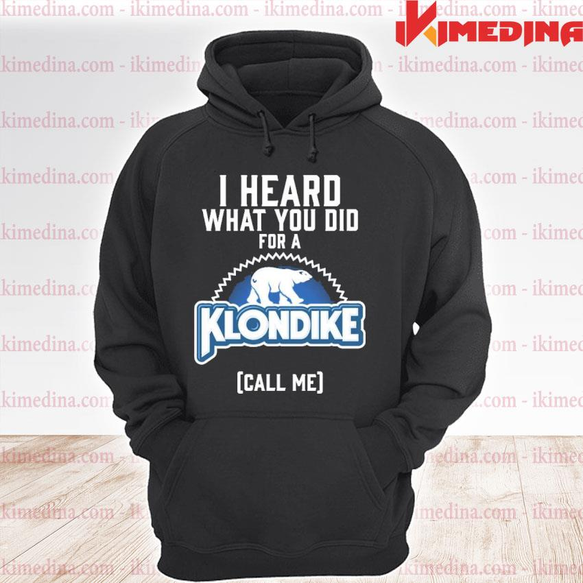 Official i heard what you did for a klondike s premium hoodie