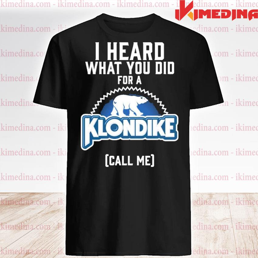 Official i heard what you did for a klondike shirt
