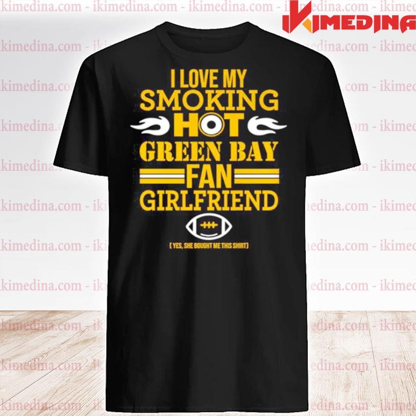Official i love my smoking hot green bay fan girlfriend shirt
