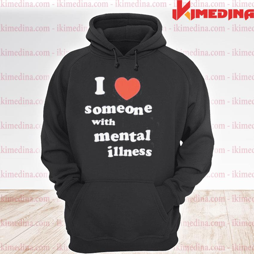 Official i love someone with mental illness tee s premium hoodie