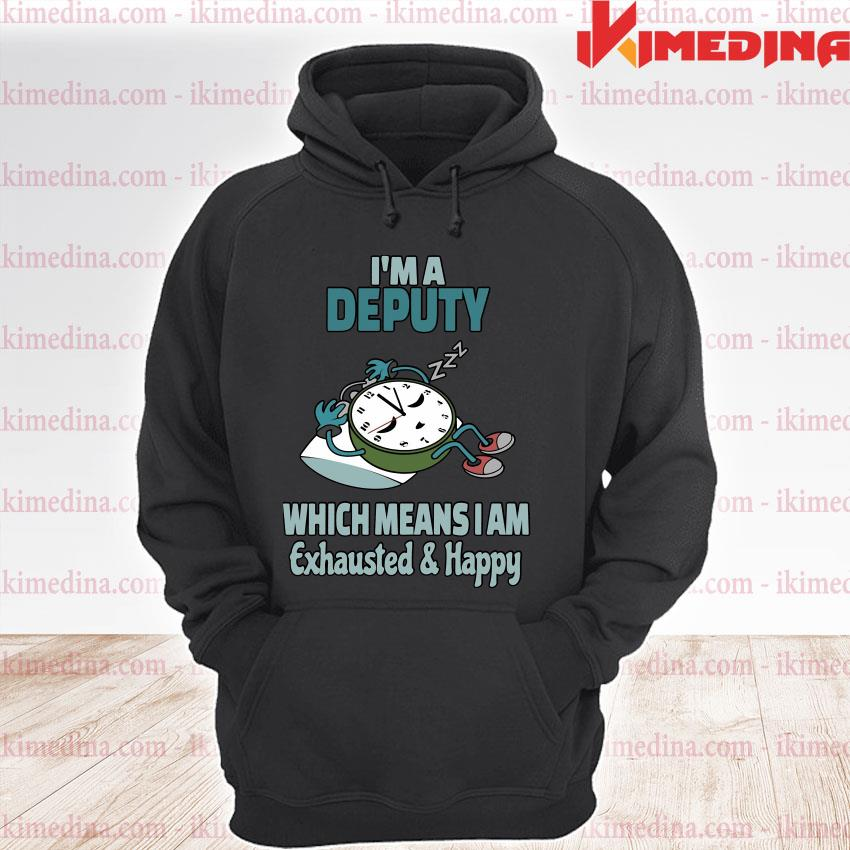 Official i'm a deputy which means i am tired busy exhausted and happy s premium hoodie