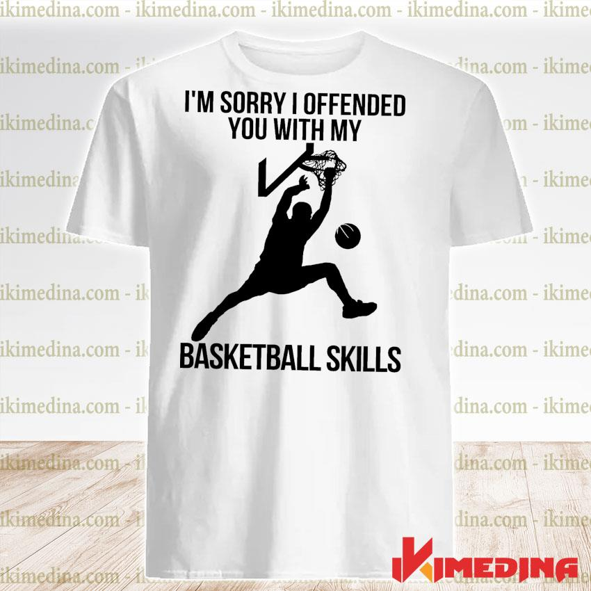 Official i'm sorry i offended you with my basketball skills shirt