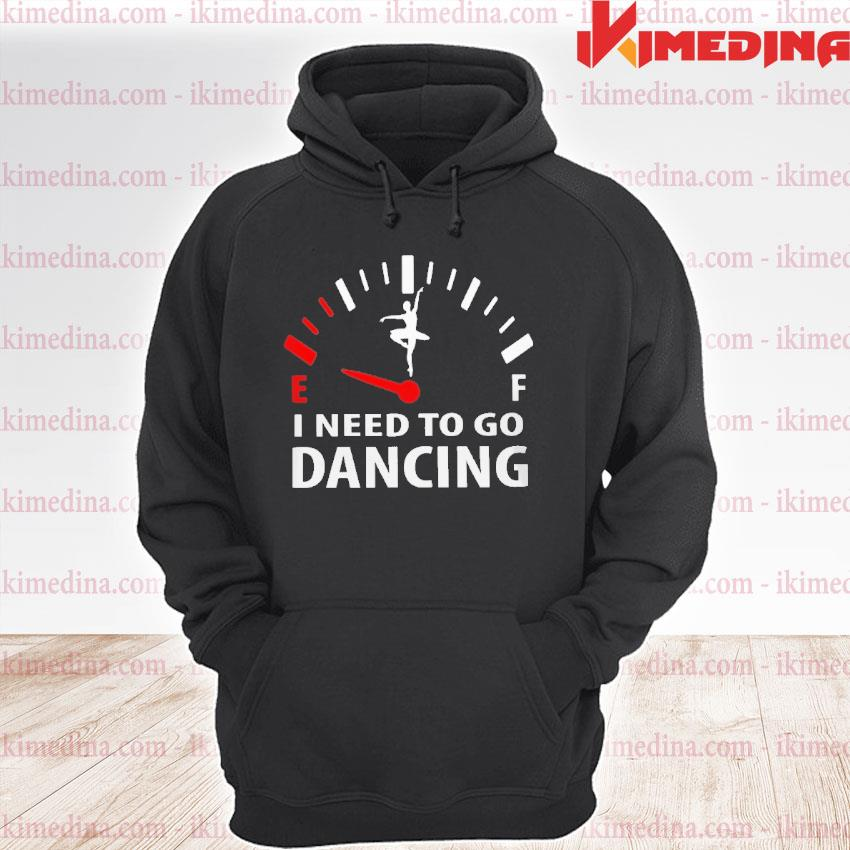Official i need to go dancing s premium hoodie
