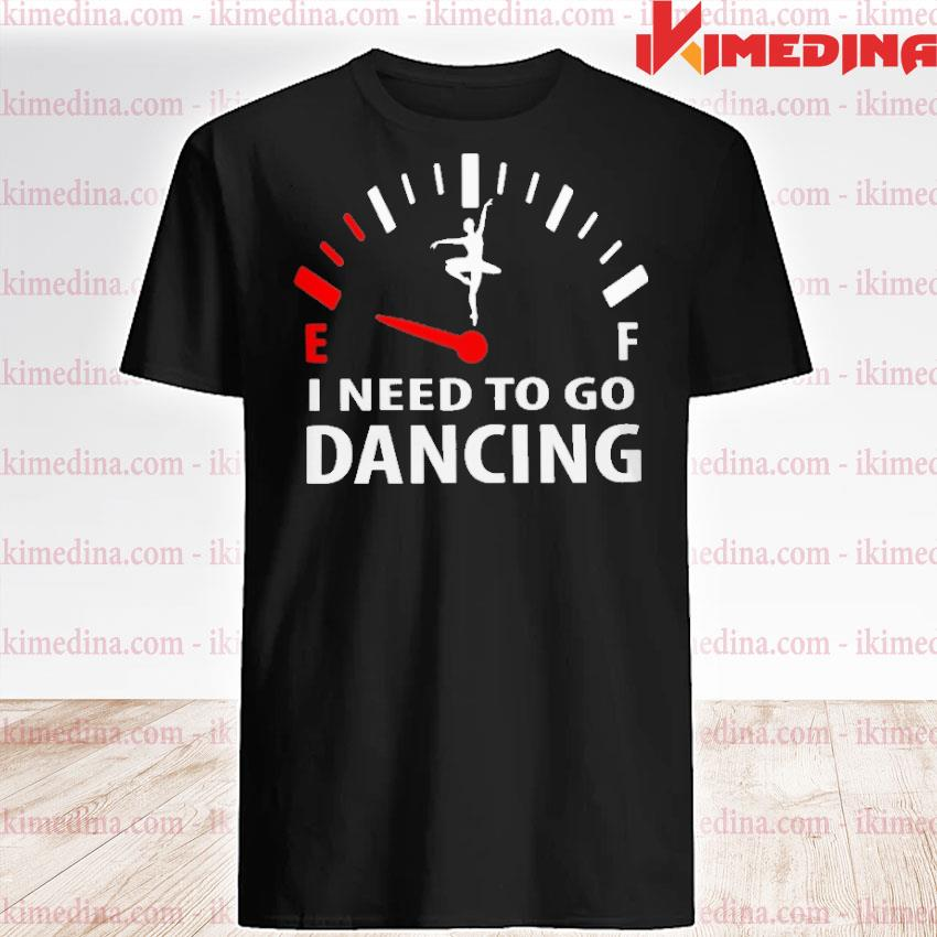 Official i need to go dancing shirt