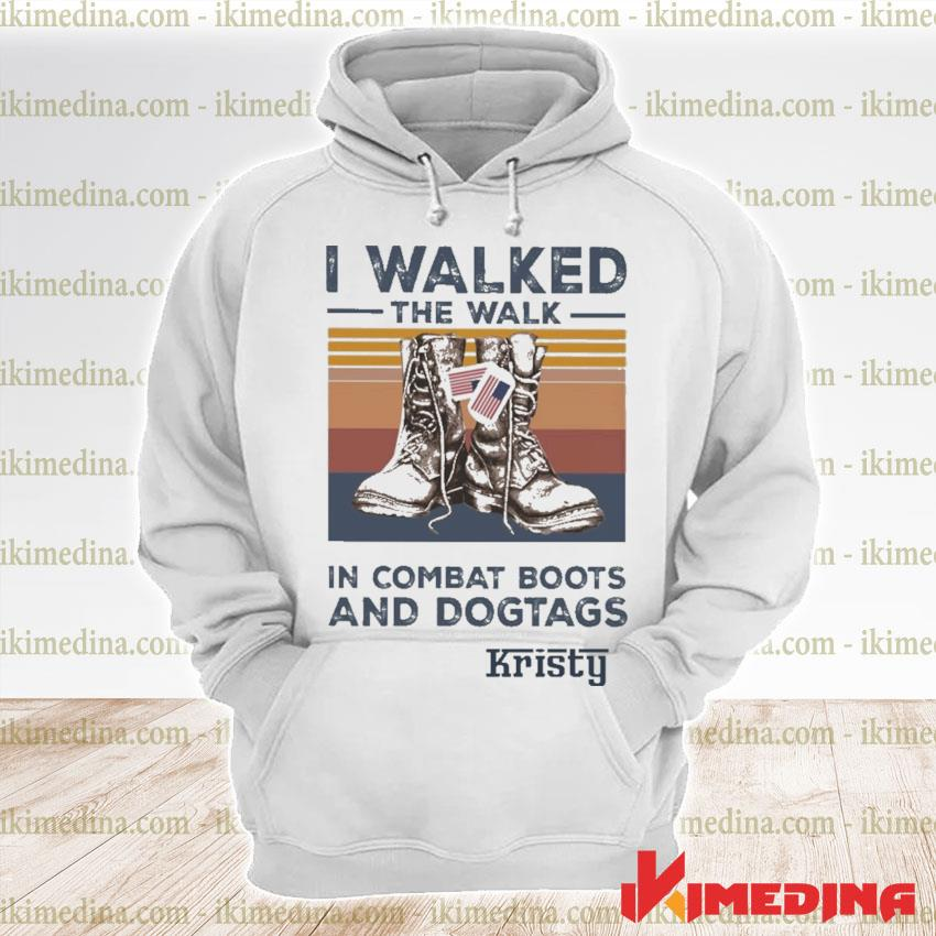 Official i walked the walk in combat boots and dogtags kristy vintage s premium hoodie