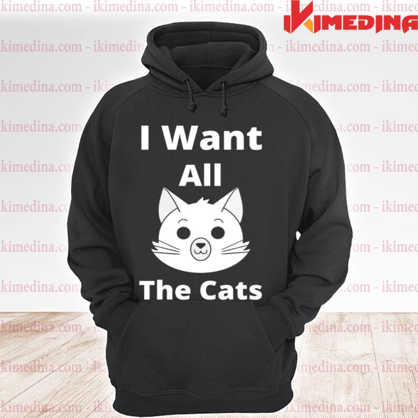 Official i want all the cats s premium hoodie