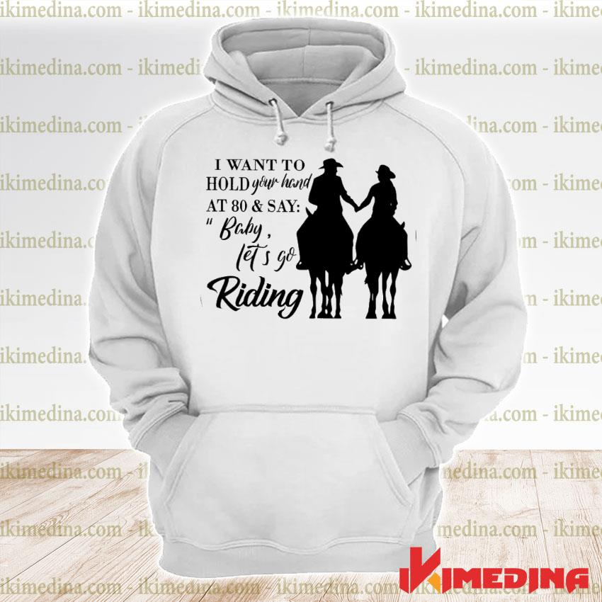 Official i want to hold your hand at 80 and say baby let's go riding s premium hoodie