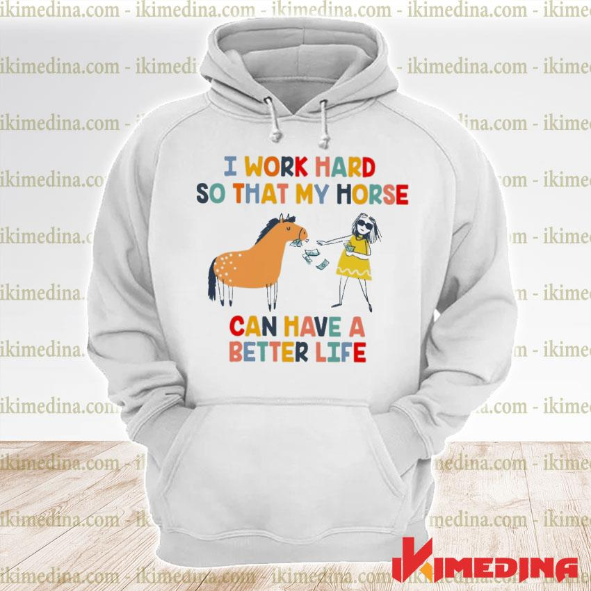 Official i work hard so that my horse can have a better life s premium hoodie