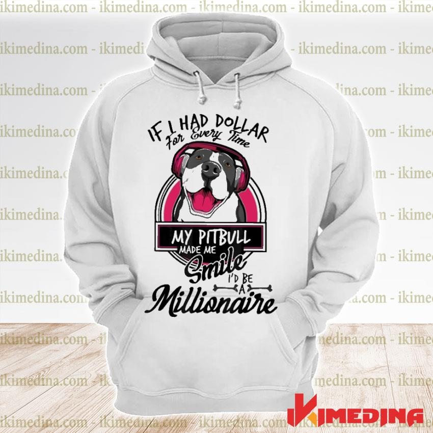 Official if i have dollar for every time my pitbull made me smile i'd be millionaire s premium hoodie