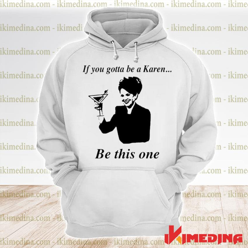 Official if you gotta be a karen be this one s premium hoodie