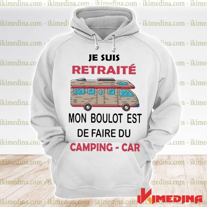 Official je suis retraite mon boulot est de faire du camping car s premium hoodie