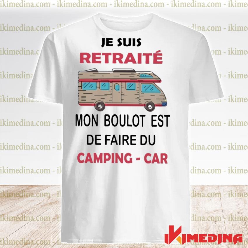 Official je suis retraite mon boulot est de faire du camping car shirt