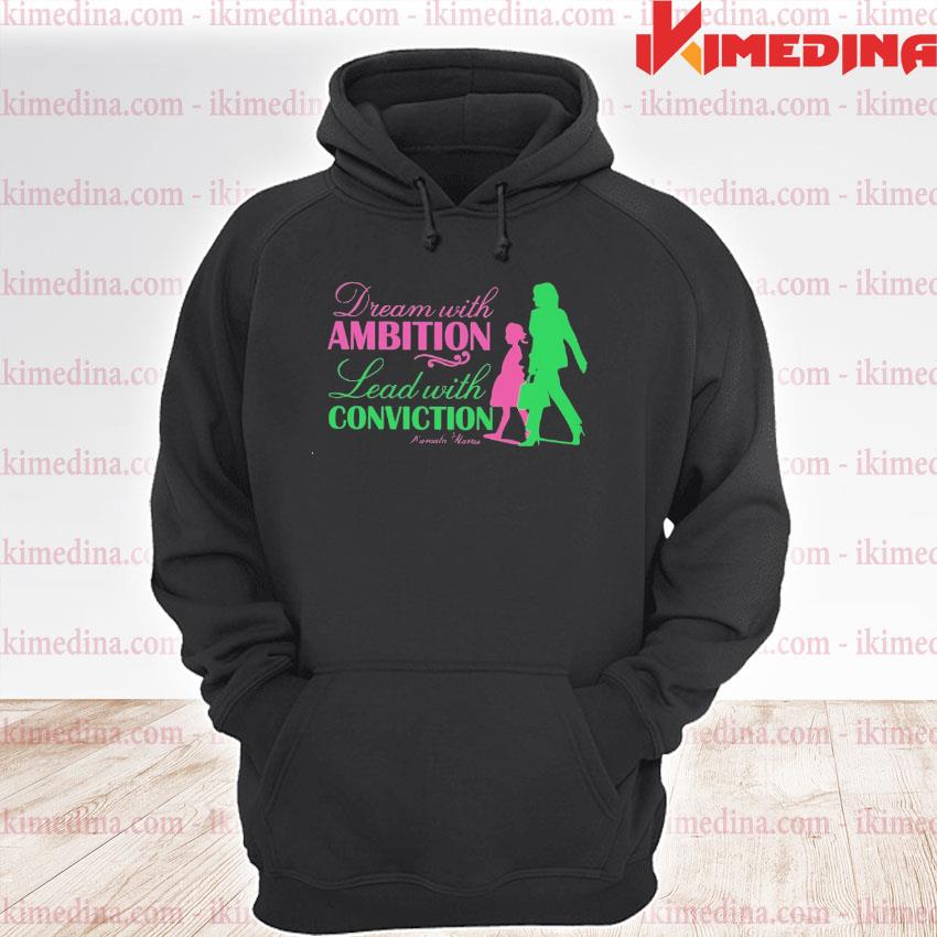 Official kamala harris dream with ambition and lead with conviction aka sorority 1908 s premium hoodie