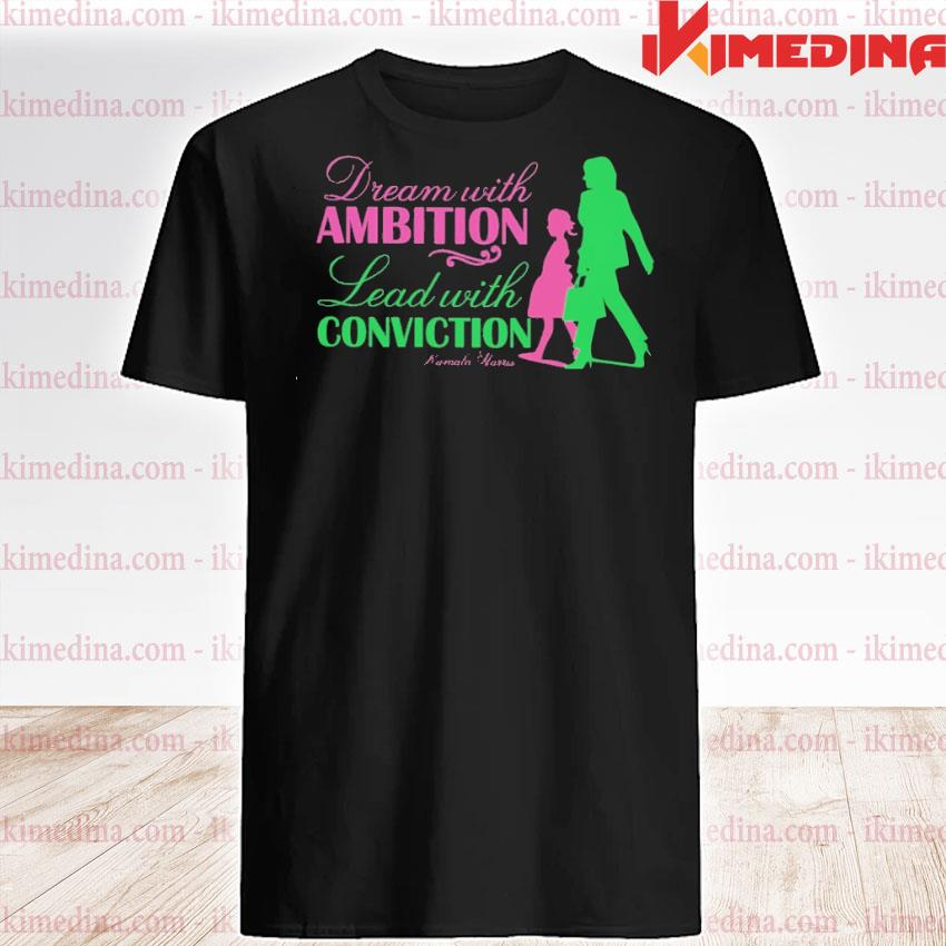 Official kamala harris dream with ambition and lead with conviction aka sorority 1908 shirt