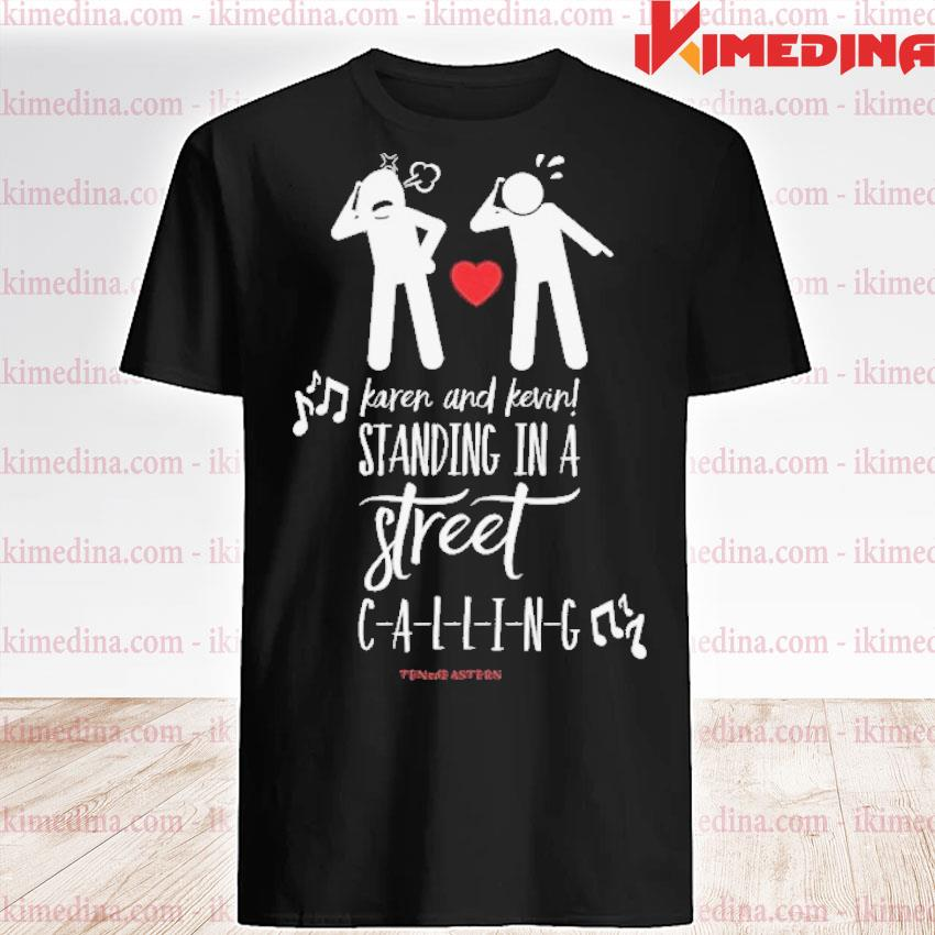 Official karen and kevin standing in a street calling shirt