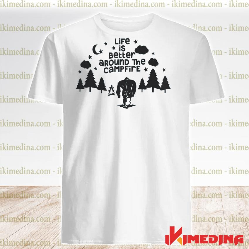 Official life is better around the campfire shirt