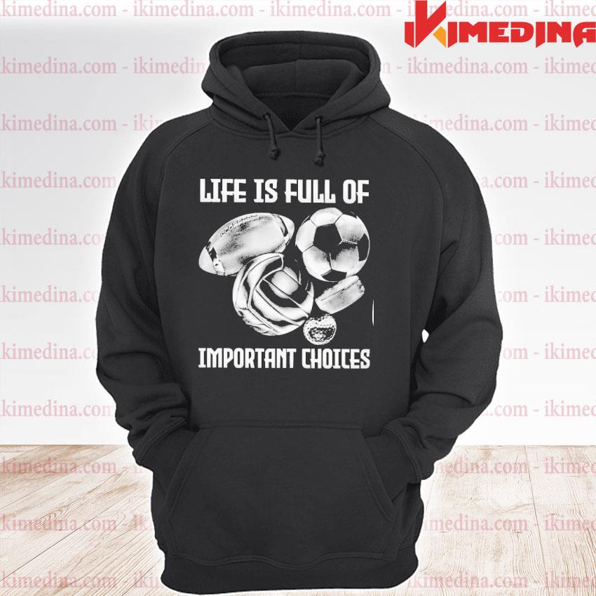 Official life is full of important choices s premium hoodie
