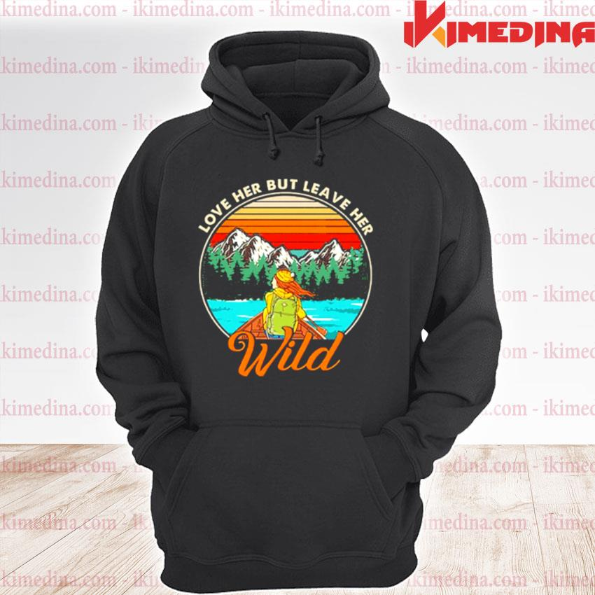 Official love her but leave her wild girl in nature girl camping s premium hoodie