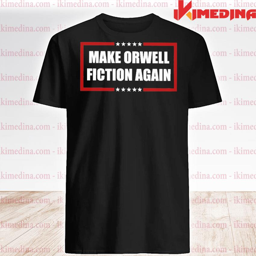 Official make orwell fiction again shirt