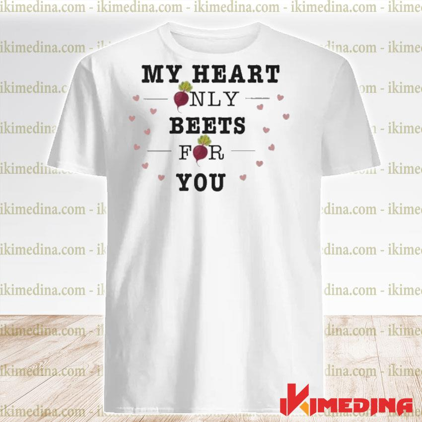 Official my heart only beets for you shirt