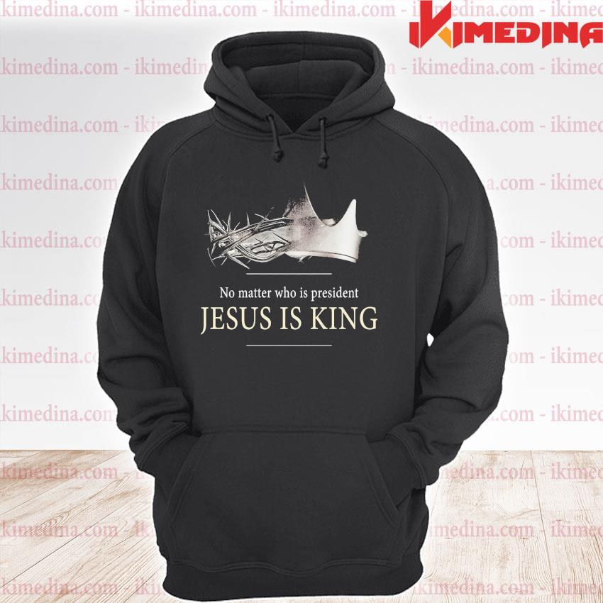 Official no matter who is president jesus is king 2021 s premium hoodie