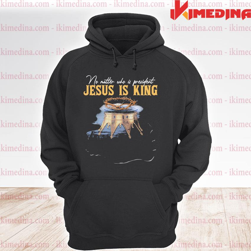Official no matter who is president jesus is king s premium hoodie