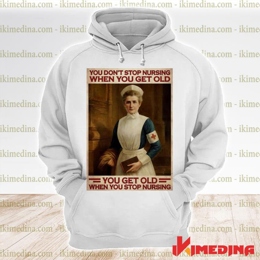 Official nurse you don't stop nursing when you get old you get old when you stop nursing s premium hoodie