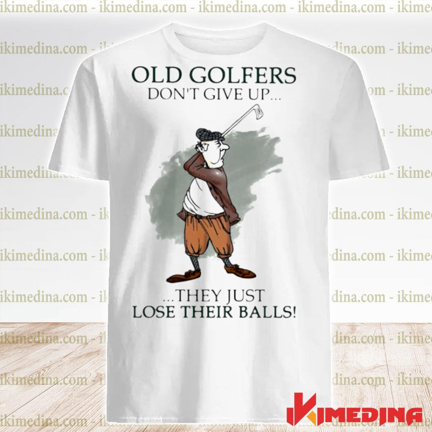 Official old golfers don't give up they just lóe their balls shirt