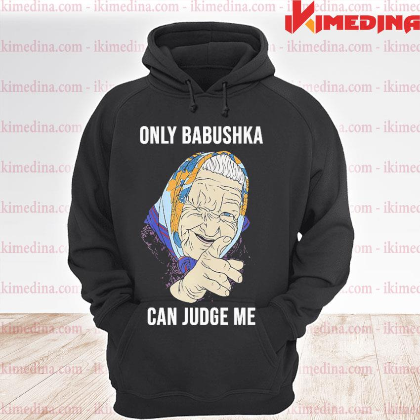 Official only babushka can judge me s premium hoodie