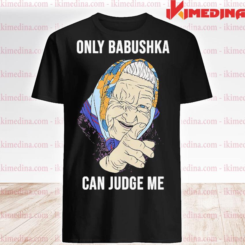 Official only babushka can judge me shirt