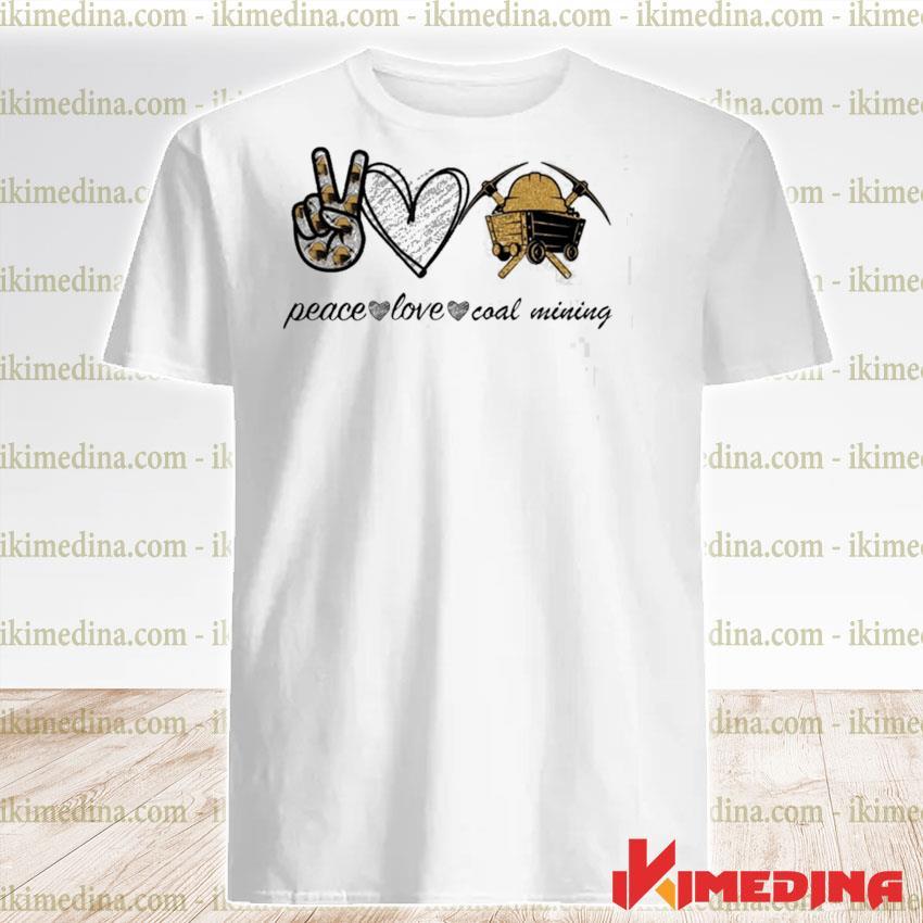 Official peace love coal mining shirt