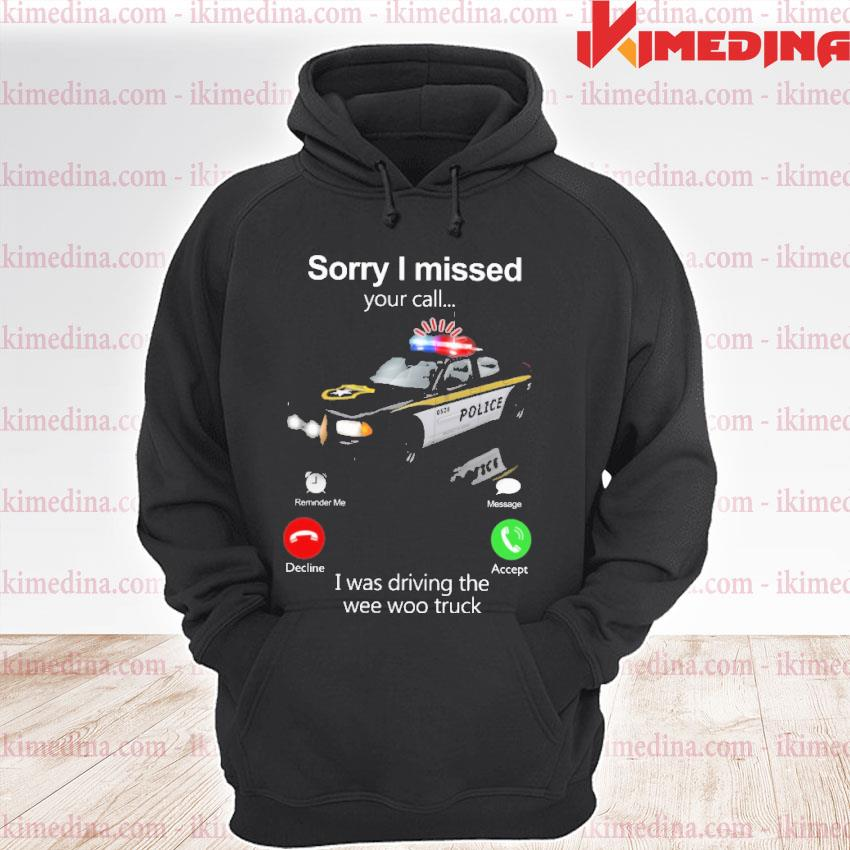 Official police sorry i missed your i was driving the wee woo truck s premium hoodie