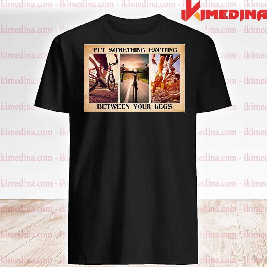 Official put something exciting between your legs shirt