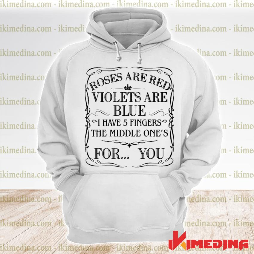 Official roses are red violets are blue i have 5 fingers the middle ones for you s premium hoodie