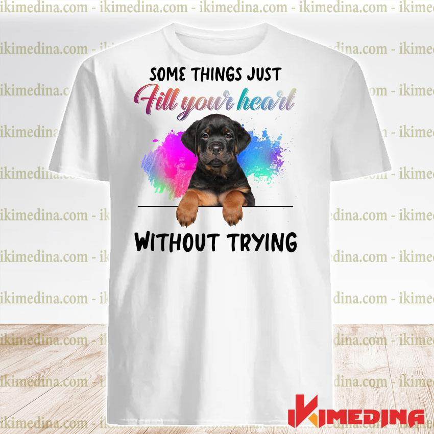 Official rottweiler some things just fill your heart without trying shirt