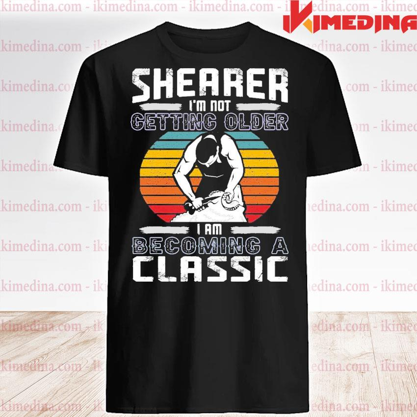 Official shearer im not getting older i am becoming a classic shirt
