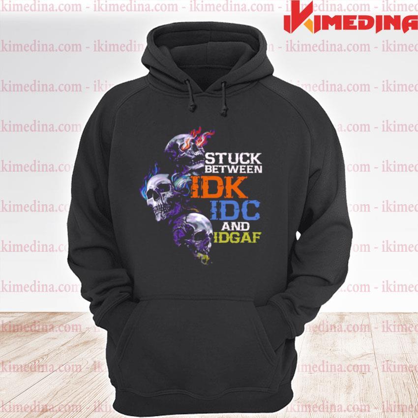 Official skull stuck between idk idc and idgaf s premium hoodie